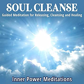 Soul Cleanse: Guided Meditation for Releasing, Cleansing and Healing