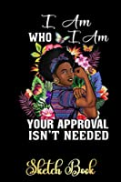 """Sassy Black African American Melanin Queen I AM Who I AM 52 SketchBook: Melanin Sketchbook For Her Girls Women Teen Sister Mom   Gifts Idea For Malanin Women   Special Cover Edition with 6""""x9"""" 120 pages"""