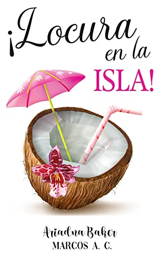 ¡Locura en la isla! de Ariadna Baker y Marcos A. C.