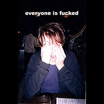 everyone is fucked
