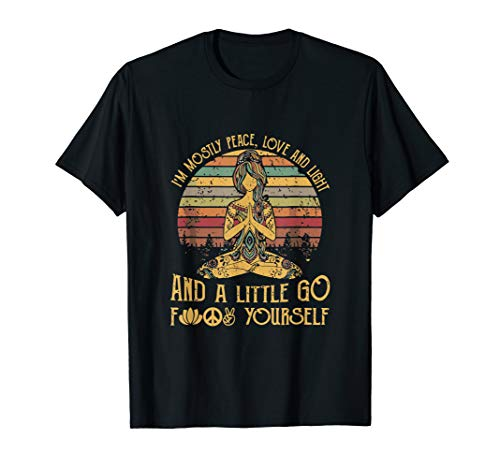 I'm Mostly Peace Love And Light And A Little Go Yoga T-Shirt