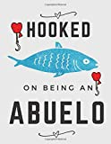 Hooked On Being An Abuelo: Grandfather's Fishing Log Book, Fisherman's Journal For Recording Details Of Fishing Trips