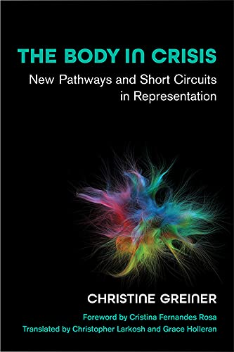 The Body in Crisis: New Pathways and Short Circuits in Representation (Studies in Dance History)