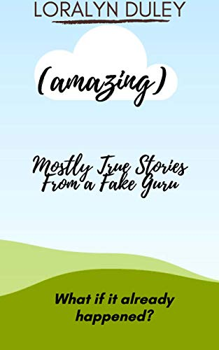 (Amazing): Mostly True Stories From a Fake Guru (Adventures of Mimi Book 1)