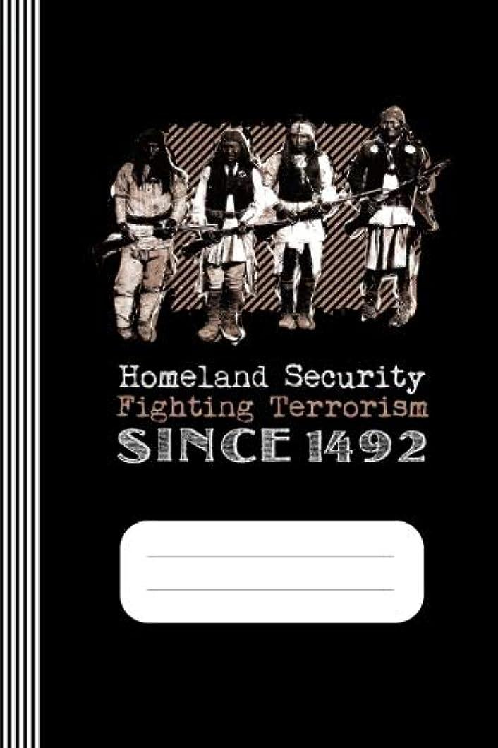 勤勉な一貫性のないカーテンHomeland Security - Fighting Terrorism Since 1492 -: Native American Warriors Funny Sarcastic History Irony Humor Composition Notebook, College Ruled Lined, 6
