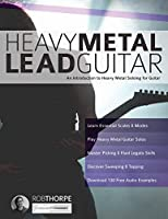 Heavy Metal Lead Guitar: An Introduction to Heavy Metal Soloing for Guitar (Learn Heavy Metal Guitar)