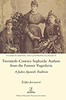 Twentieth-Century Sephardic Authors from the Former Yugoslavia: A Judeo-Spanish Tradition (Studies in Hispanic and Lusophone Cultures)