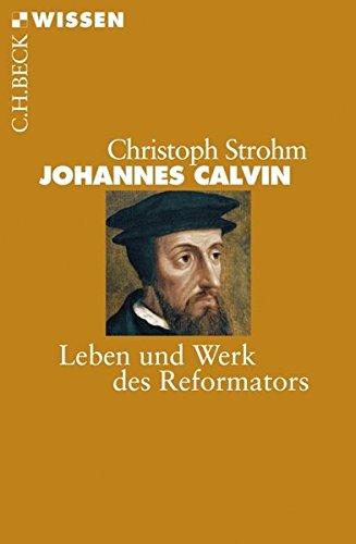 Johannes Calvin: Leben und Werk des Reformators