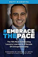 Embrace the Pace: The 100 Most Exhilarating Lessons Learned in a Decade of Entrepreneurship