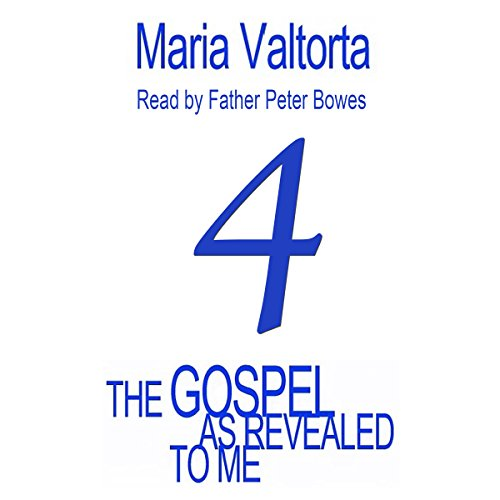 The Gospel as Revealed to Me: Volume 4                   By:                                                                                                                                 Maria Valtorta                               Narrated by:                                                                                                                                 Father Peter Bowes                      Length: 20 hrs and 24 mins     1 rating     Overall 5.0