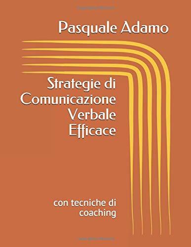 Strategie di Comunicazione Verbale Efficace: con tecniche di coaching