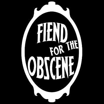 Fiend for the Obscene