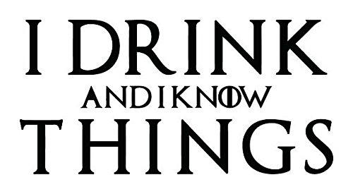 Legacy Innovations I Drink and I Know Things Game of Thrones Black Decal Vinyl Sticker|Cars Trucks Vans Walls Laptop| Black |6.5 x 3 in|LLI687