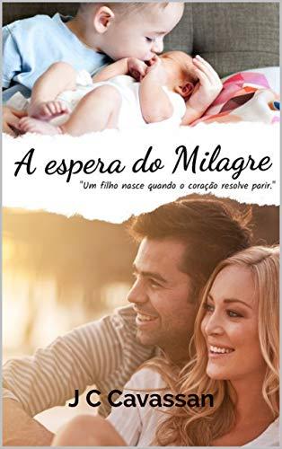 """A espera do Milagre: """"Um filho nasce quando o coração resolve parir."""""""