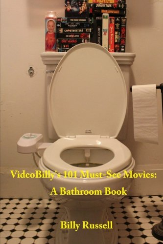 VideoBilly's 101 Must-See Movies: A Bathroom Book