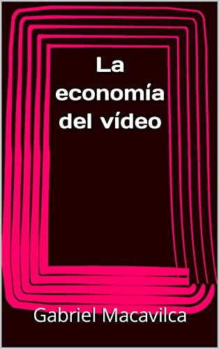 La economía del vídeo (Spanish Edition)