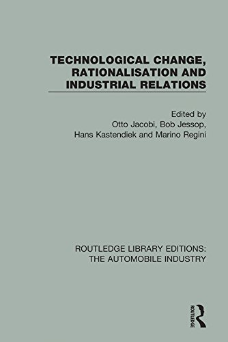Technological Change, Rationalisation and Industrial Relations (Routledge Library Editions: The Automobile Industry Book 3)