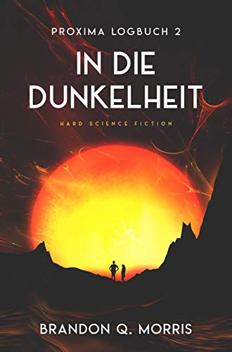 Proxima-Logbuch 2: In die Dunkelheit: Hard Science Fiction (Proxima-Logbücher)