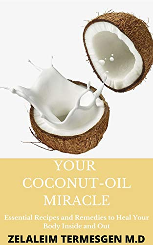YOUR COCONUT -OIL MIRACLE: Essential Recipes and Remedies to Heal Your Body Inside and Out (English Edition)