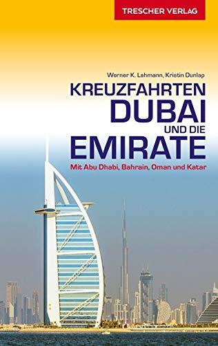 Reiseführer Kreuzfahrten Dubai und die Emirate: Auf Schiffsreise im Orient. Mit Abu Dhabi, Bahrain, Oman und Katar...