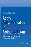 Actin Polymerization in Apicomplexan: A Structural, Functional and Evolutionary Analysis