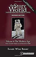 The Modern Age: From Victoria's Empire to the End of the USSR (Story of the World: History for the Classical Child)