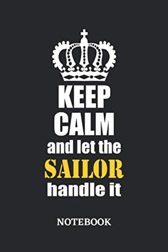 Keep Calm and let the Sailor handle it Notebook: 6x9 inches - 110 ruled, lined pages • Greatest Passionate working Job Journal • Gift, Present Idea