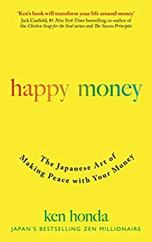 Happy Money: The Japanese Art of Making Peace with Your Money by [Ken Honda]