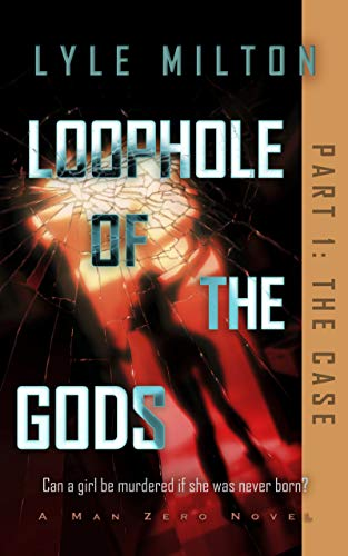 Loophole of the Gods, Part I: The Case (Man Zero Subseries Book 1) (English Edition)