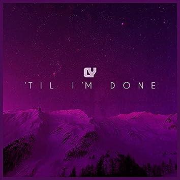 'Til I'm Done
