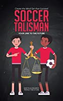 Soccer Talisman: Create the Mind-Set That Succeed