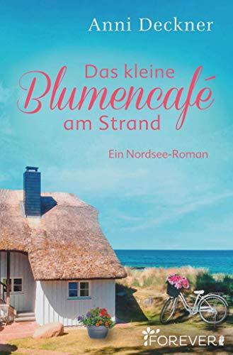 Das kleine Blumencafé am Strand: Ein Nordsee-Roman