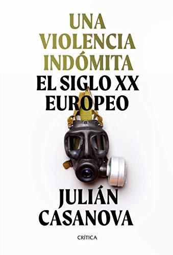 Una violencia indómita: El siglo XX europeo (Memoria Crítica)