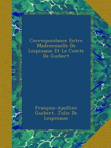 Correspondance Entre Mademoiselle De Lespinasse Et Le Comte De Guibert