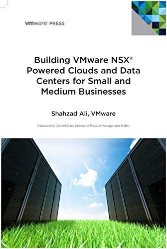 Building VMware NSX Powered Clouds and Data Centers for Small and Medium Businesses: NSX Data Center for SMBs (English Edition)