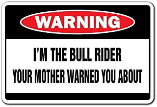 I'M THE BULL RIDER Warning Sign cowboy signs rodeo bronco riding roping | Indoor/Outdoor | 14