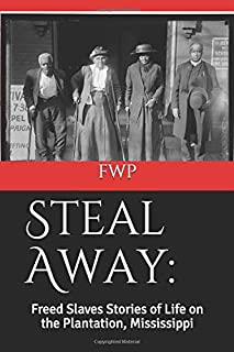 Steal Away: Freed Slaves Stories of Life on the Plantation, Mississippi