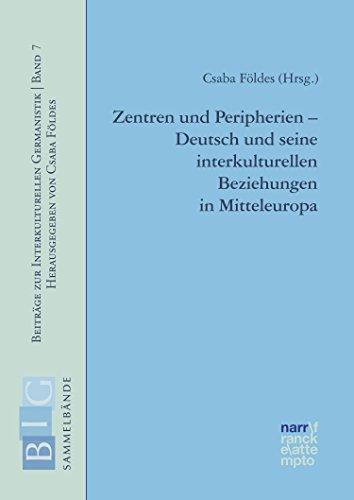 Zentren und Peripherien - Deutsch und seine interkulturellen Beziehungen in Mitteleuropa (Beiträge zur Interkulturellen Germanistik 7)