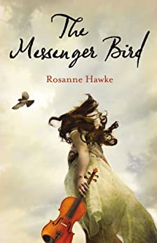The Messenger Bird by [Rosanne Hawke]