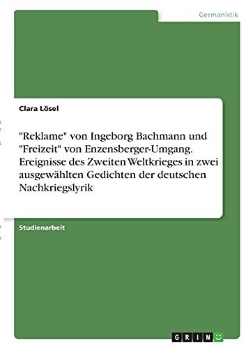 Reklame von Ingeborg Bachmann und Freizeit von Enzensberger-Umgang. Ereignisse des Zweiten Weltkrieges in zwei ausgewählten Gedichten der deutschen Nachkriegslyrik