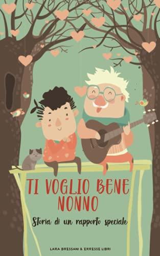 TI VOGLIO BENE NONNO: Storia di un rapporto speciale. Libro per l'infanzia che trasmette valori e insegna ad amare la famiglia.