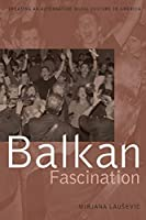 Balkan Fascination: Creating an Alternative Music Culture in America (American Musicspheres)
