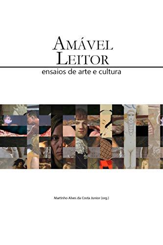 Amável Leitor: Ensaios de arte e cultura (Portuguese Edition)