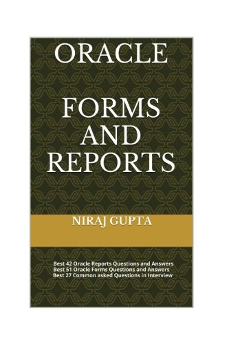 Oracle Forms and Reports: Best 42 Oracle Reports Questions and Answers Best 51 Oracle Forms Questions and Answers Best 27 Common asked Questions in Interview