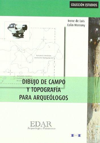 Dibujo de Campo y Topografía para Arqueologos. (Col.Estudios) (Edar Arqueologia y patrimonio)