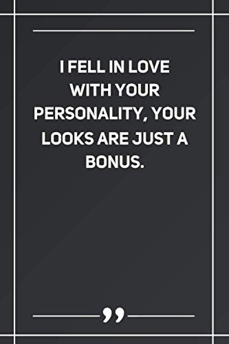 I Fell In Love With Your Personality, Your Looks Are Just A Bonus: Blank Lined Notebook