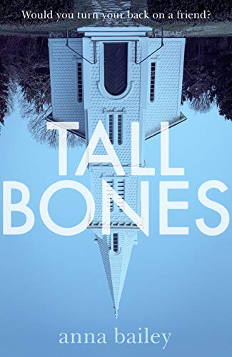 Tall Bones: An explosive firecracker of a literary crime novel by [Anna Bailey]
