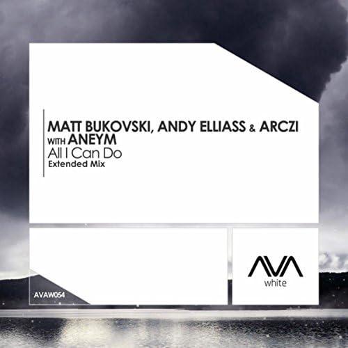 Matt Bukovski, Andy Elliass, Arczi & Aneym