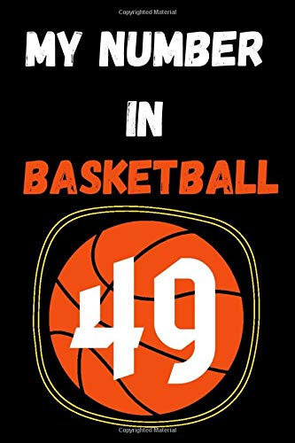 my number in basketball 49: notebook basketball with the number you love/motivation journal sports/Funny,cute,basketball gifts Ideas for lovers ... /110 page. 6x9. soft cover. matte finish