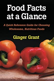 Food Facts At A Glance: A Quick Reference Guide for Choosing Wholesome, Nutritious Foods